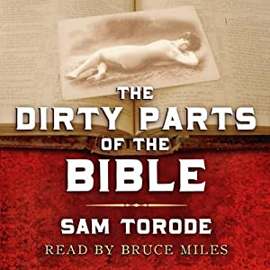 The Dirty Parts of the Bible: A Novel | [Sam Torode]