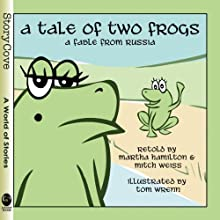 A Tale of Two Frogs: Inspired by a Russian Folktale Audiobook by Martha Hamilton, Mitch Weiss Narrated by Martha Hamilton, Mitch Weiss