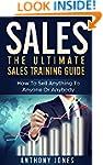 Sales: The Ultimate Sales Training Gu...