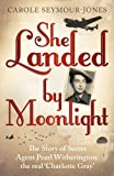 img - for She Landed by Moonlight: The Story of Secret Agent Pearl Witherington: the Real 'Charlotte Gray' book / textbook / text book