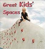 echange, troc Carles Broto - Great kid's spaces (playspaces)