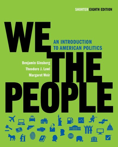 We the People: An Introduction to American Politics (Shorter Eighth Edition (without policy chapters))