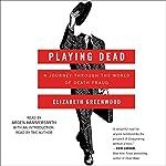 Playing Dead: A Journey Through the World of Death Fraud | Elizabeth Greenwood,Elizabeth Greenwood - introduction