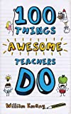 100 Things Awesome Teachers Do (English Edition)