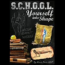 School Yourself into Shape: A Fascinating Guide into Quickly Improving Your Health, Physique and Way of Life (       UNABRIDGED) by Kevin Bruce White Narrated by Beverly Oliver