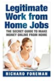 Legitimate Work from Home Jobs: The Secret Guide to Make Money Online from Home (work from home ideas, tips)