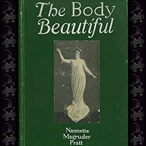 The Body Beautiful: Common-Sense Ideas on Health and Beauty without Medicine | [Nannette Magruder Pratt]