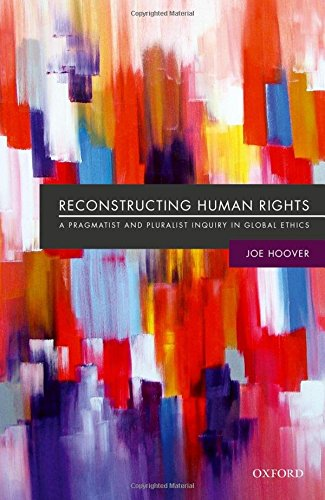Reconstructing Human Rights: A Pragmatist and Pluralist Inquiry into Global Ethics