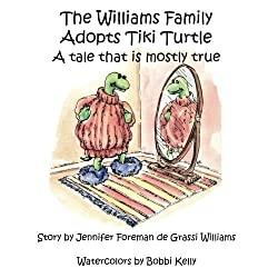 The Williams Family Adopts Tiki Turtle: A Tale That is Mostly True (The Williams Family Animal Tales of Tails)