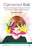 img - for Connected Kids: Help Kids with Special Needs (and Autism) SHINE with mindful, heartfelt activities book / textbook / text book