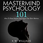 Mastermind Psychology 101: How to Read Anyone and Figure Out Their Motives | K.W. Williams