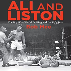 Ali and Liston: The Boy Who Would Be King and the Ugly Bear | [Bob Mee]