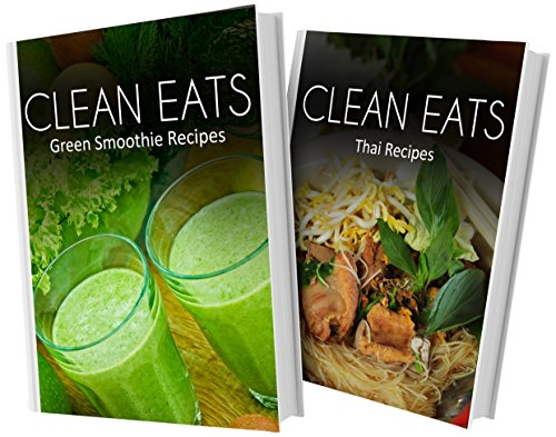 Green Smoothie Recipes And Thai Recipes: 2 Book Combo (Clean Eats)