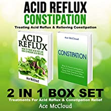 Acid Reflux & Constipation: Treating Acid Reflux & Relieving Constipation: 2 in 1 Box Set Audiobook by Ace McCloud Narrated by Joshua Mackey