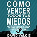 Cómo vencer tus Miedos y tener Confianza en ti mismo [How to Overcome Your Fears and Have Confidence in Yourself]: El método para tener Autoconfianza total [The Method for Full Self-Reliance] Audiobook by David Valois Narrated by Edson Matus