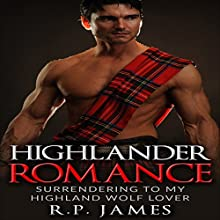 Highlander Romance: Surrending to my Highland Wolf Lover (       UNABRIDGED) by R.P. James Narrated by D Rampling