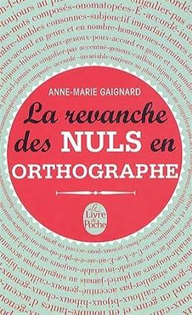 La revanche des nuls en orthographe - Anne-Marie Gaignard