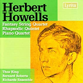 Howells: Piano Quartet in A minor, Fantasy String Quartet, Rhapsodic Quintet