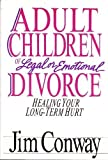 Jim Conway Adult Children of Legal or Emotional Divorce: Healing Your Long Term Hurt