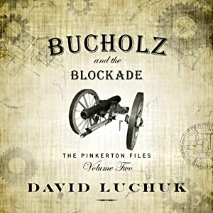 Buchuolz and the Blockade: The Pinkerton Files, Volume 2 | [David Luchuk]