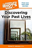 The Complete Idiots Guide to Discovering Your Past Lives, 2nd Edition
