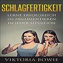 Schlagfertigkeit: Lerne Erfolgreich zu Argumentieren in jeder Situation Hörbuch von Viktoria Bowie Gesprochen von: Frank Hilsamer
