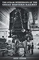 The Steam Workshops of the Great Western Railway