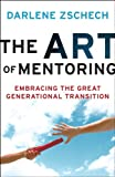 img - for Art of Mentoring, The: Embracing the Great Generational Transition book / textbook / text book
