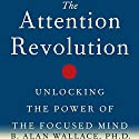 The Attention Revolution: Unlocking the Power of the Focused Mind Hörbuch von B. Alan Wallace PhD Gesprochen von: Tom Pile