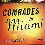 Comrades in Miami: A Novel   José Latour