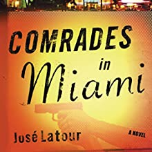 Comrades in Miami: A Novel (       UNABRIDGED) by José Latour Narrated by Marianne Fraulo