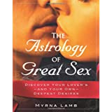 The Astrology of Great Sex: Discover Your Lover's-And Your Own-Deepest Desires ~ Myrna Lamb
