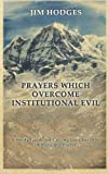 Prayers Which Overcome Institutional Evil: Calling the Church to Imprecatory Prayer (1480028142) by Hodges, Jim