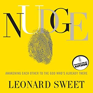 Nudge: Awakening Each Other to the God Who's Already There | [Leonard Sweet]