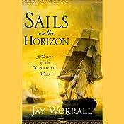 Sails on the Horizon: A Novel of the Napoleonic Wars | [Jay Worrall]