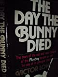 img - for The Day the Bunny Died by Victor Lownes (5-Jun-1905) Hardcover book / textbook / text book