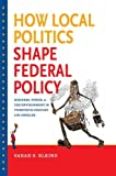 img - for By Sarah S. Elkind How Local Politics Shape Federal Policy: Business, Power, and the Environment in Twentieth-Century L (Reprint) [Paperback] book / textbook / text book