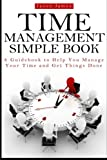 img - for Time Management Simple Book: A Guidebook to Help You Manage Your Time and Get Things Done book / textbook / text book
