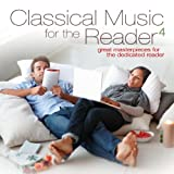 Classical Music for the Reader 4: Great Masterpieces for the Dedicated Reader