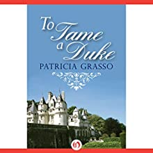 To Tame a Duke (       UNABRIDGED) by Patricia Grasso Narrated by Felicity Munroe