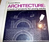 Architecture: A Book of Projects for Young Adults