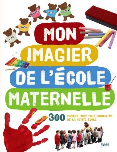 Mon imagier de l'école maternelle : 300 photos pour tout connaître de la petite école