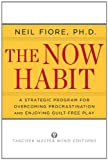 The Now Habit: A Strategic Program for Overcoming Procrastination and Enjoying Guilt-Free Play (1585425524) by Fiore, Neil