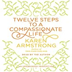 Twelve Steps to a Compassionate Life | Karen Armstrong