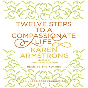 Twelve Steps to a Compassionate Life Audiobook