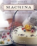 Leslie Mackies Macrina Bakery & Cafe Cookbook: Favorite Breads, Pastries, Sweets & Savories