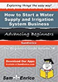 How to Start a Water Supply and Irrigation System Business