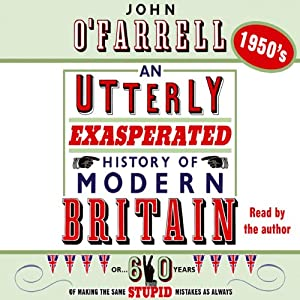 1950s: An Utterly Exasperated HIstory of Modern Britain | [John O'Farrell]