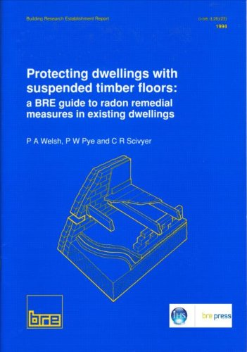 Protecting Dwellings with Suspended Timber Floors A Bre Guide to Radon Remedial Measures in Existing Dwellings Br 270 Building Research Establishment Report