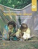 Hundert Welten entdeckt das Kind: Spiel-Platz ist überall: Lebendige Erfahrenswelten mit Kindern planen und gestalten